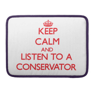 Keep Calm and Listen to a Conservator Sleeves For MacBooks