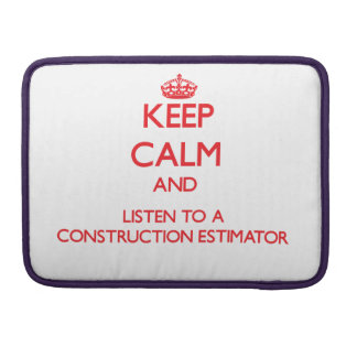 Keep Calm and Listen to a Construction Estimator Sleeve For MacBook Pro