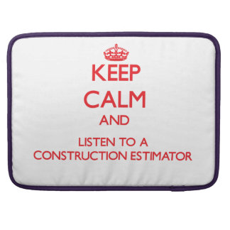 Keep Calm and Listen to a Construction Estimator MacBook Pro Sleeves