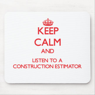 Keep Calm and Listen to a Construction Estimator Mouse Pad