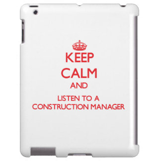 Keep Calm and Listen to a Construction Manager