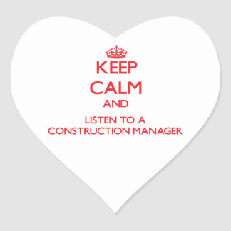 Keep Calm and Listen to a Construction Manager Heart Sticker