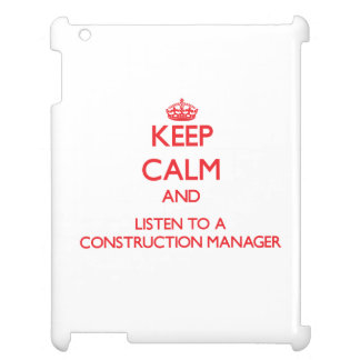 Keep Calm and Listen to a Construction Manager Case For The iPad