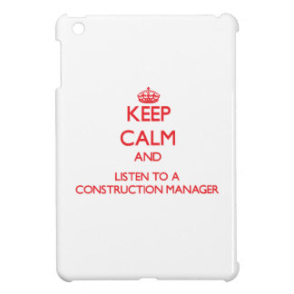 Keep Calm and Listen to a Construction Manager iPad Mini Covers
