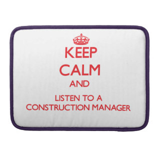 Keep Calm and Listen to a Construction Manager Sleeve For MacBooks