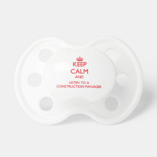 Keep Calm and Listen to a Construction Manager Baby Pacifier