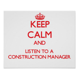 Keep Calm and Listen to a Construction Manager Print