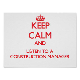 Keep Calm and Listen to a Construction Manager Posters