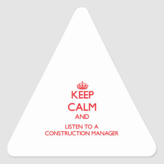 Keep Calm and Listen to a Construction Manager Triangle Sticker