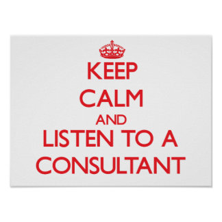 Keep Calm and Listen to a Consultant Poster