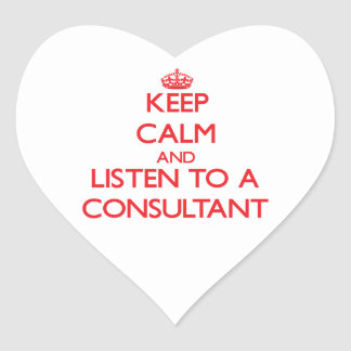 Keep Calm and Listen to a Consultant Heart Sticker