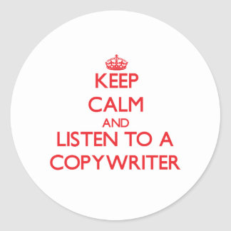 Keep Calm and Listen to a Copywriter Stickers