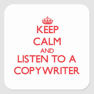 Keep Calm and Listen to a Copywriter Square Stickers