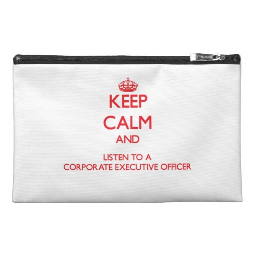 Keep Calm and Listen to a Corporate Executive Offi Travel Accessory Bag