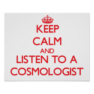 Keep Calm and Listen to a Cosmologist Poster
