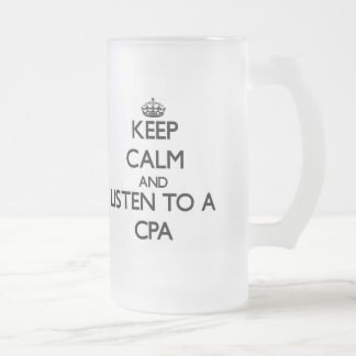 Keep Calm and Listen to a Cpa Frosted Glass Beer Mug