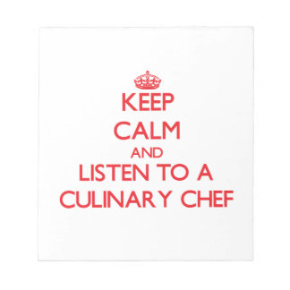 Keep Calm and Listen to a Culinary Chef Notepads