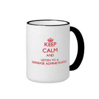 Keep Calm and Listen to a Database Administrator Mugs