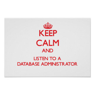 Keep Calm and Listen to a Database Administrator Poster