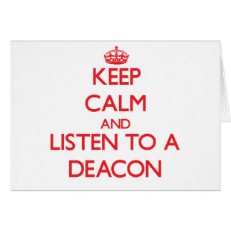 Keep Calm and Listen to a Deacon Greeting Cards