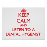 Keep Calm and Listen to a Dental Hygienist Posters