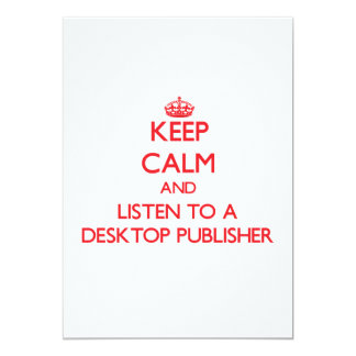 Keep Calm and Listen to a Desktop Publisher 5x7 Paper Invitation Card