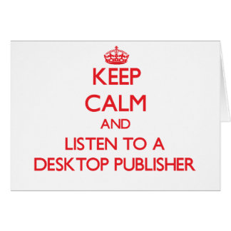 Keep Calm and Listen to a Desktop Publisher Greeting Card