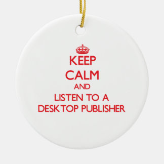Keep Calm and Listen to a Desktop Publisher Christmas Tree Ornaments