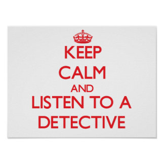 Keep Calm and Listen to a Detective Poster