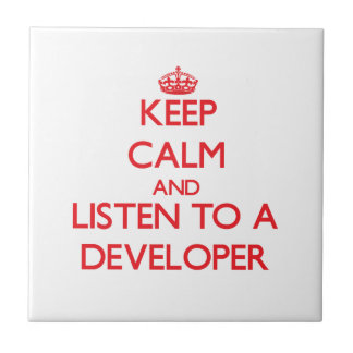 Keep Calm and Listen to a Developer Tile