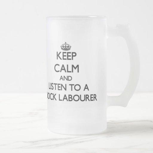 Keep Calm and Listen to a Dock Labourer Mug