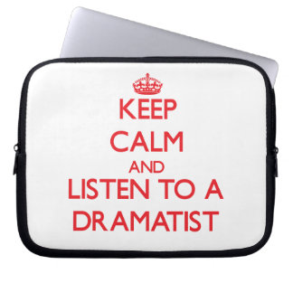 Keep Calm and Listen to a Dramatist Computer Sleeve
