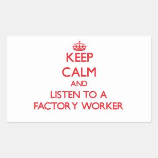 Keep Calm and Listen to a Factory Worker Rectangular Sticker