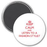 Keep Calm and Listen to a Fashion Stylist Fridge Magnets