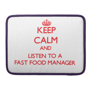 Keep Calm and Listen to a Fast Food Manager Sleeves For MacBook Pro