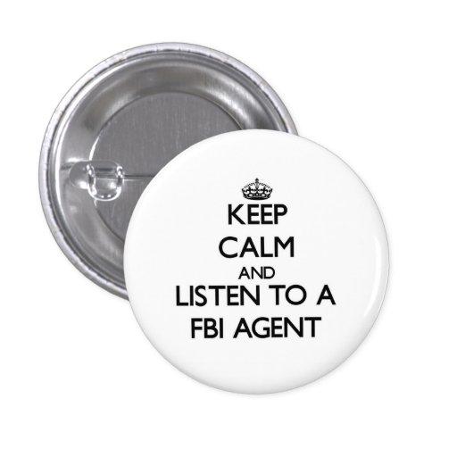 Keep Calm and Listen to a Fbi Agent Pinback Buttons