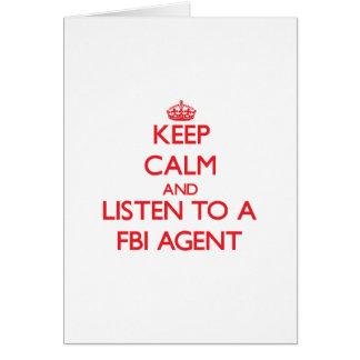 Keep Calm and Listen to a Fbi Agent Card