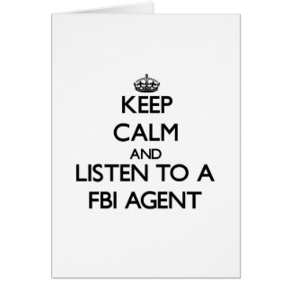 Keep Calm and Listen to a Fbi Agent Cards