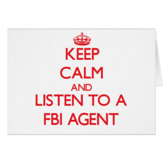 Keep Calm and Listen to a Fbi Agent Greeting Cards