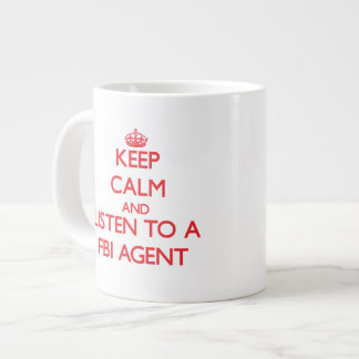 Keep Calm and Listen to a Fbi Agent Extra Large Mugs