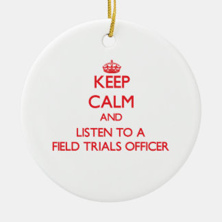 Keep Calm and Listen to a Field Trials Officer Ornament