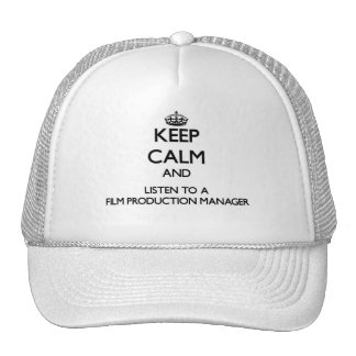 Keep Calm and Listen to a Film Production Manager Trucker Hats