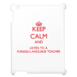 Keep Calm and Listen to a Foreign Language Teacher iPad Cover