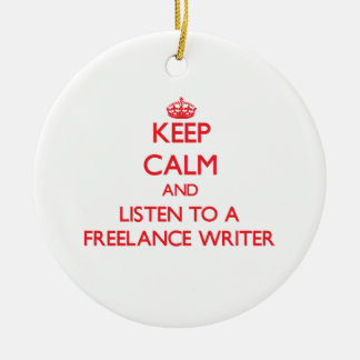 Keep Calm and Listen to a Freelance Writer Christmas Ornaments