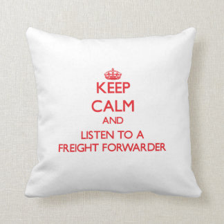Keep Calm and Listen to a Freight Forwarder Throw Pillows