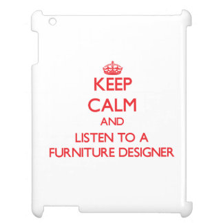 Keep Calm and Listen to a Furniture Designer Cover For The iPad 2 3 4