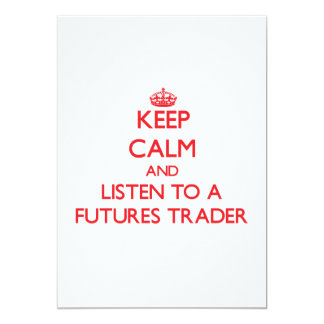 Keep Calm and Listen to a Futures Trader Cards