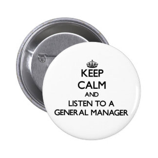 Keep Calm and Listen to a General Manager Pinback Button