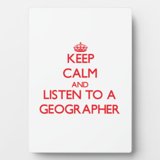 Keep Calm and Listen to a Geographer Photo Plaque
