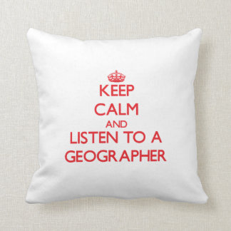 Keep Calm and Listen to a Geographer Pillow